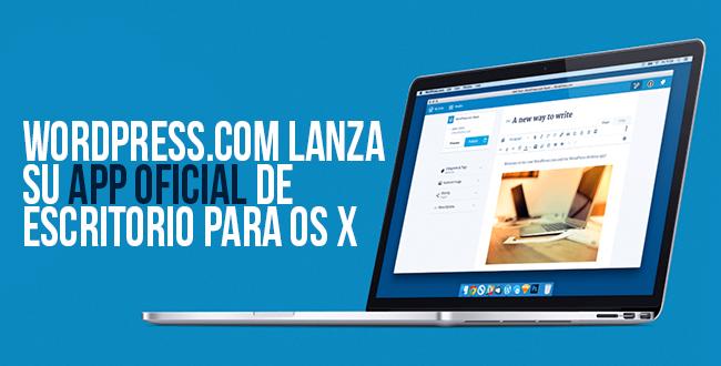 WordPress.com lanza su app oficial de escritorio para OS X