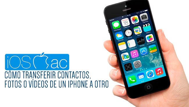 Cómo transferir contactos, fotos y vídeos de un iPhone a otro