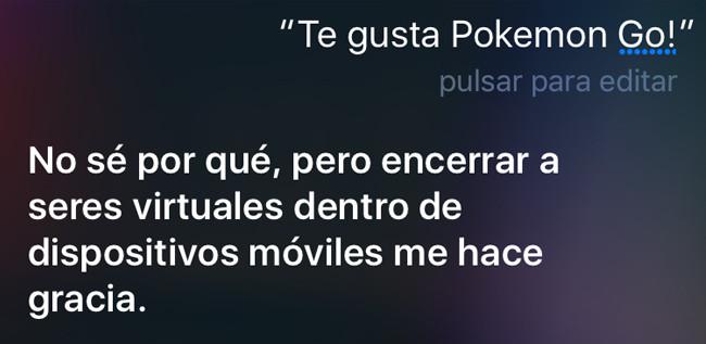 """Te gusta Pokémon GO? """"No sé por qué, pero encerrar seres virtuales dentro de dispositivos móviles me hace gracia."""