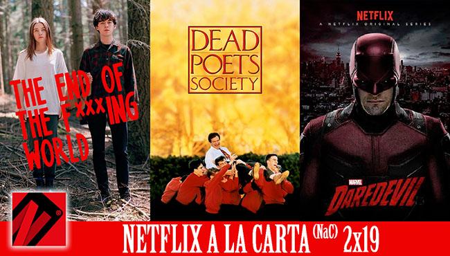 Netflix a la Carta (NaC 2×19): The End of the F***ing World, Daredevil, El club de los poetas muertos (1989)